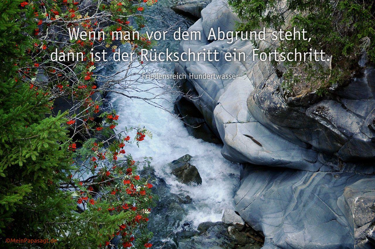 Schlucht mit Fluss in der Schweiz und Mein Papa sagt Hundertwasser Zitate Bilder: Wenn man vor dem Abgrund steht, dann ist der Rückschritt ein Fortschritt. Friedensreich Hundertwasser