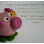 """Marzipan-Glücksschwein mit dem Waalkes Zitat: Und aus dem Chaos sprach eine Stimme zu mir: """"Lächle und sei froh, es könnte schlimmer kommen!"""" Und ich lachte und war froh - denn es kam schlimmer. Otto Waalkes"""
