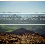 Alpenpanorama. Wir leben alle unter dem gleichen Himmel, aber wir haben nicht alle den gleichen Horizont. Konrad Adenauer