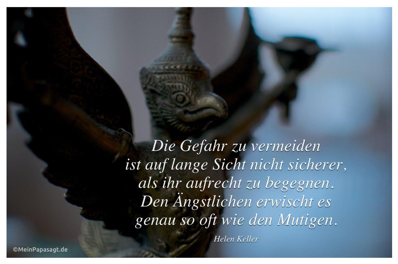 Kerzenständer mit Zitat: Die Gefahr zu vermeiden ist auf lange Sicht nicht sicherer, als ihr aufrecht zu begegnen. Den Ängstlichen erwischt es genau so oft wie den Mutigen. Helen Keller