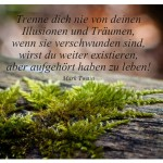 Moos an einem Baumstamm mit dem Zitat: Trenne dich nie von deinen Illusionen und Träumen, wenn sie verschwunden sind, wirst du weiter existieren, aber aufgehört haben zu leben! Mark Twain