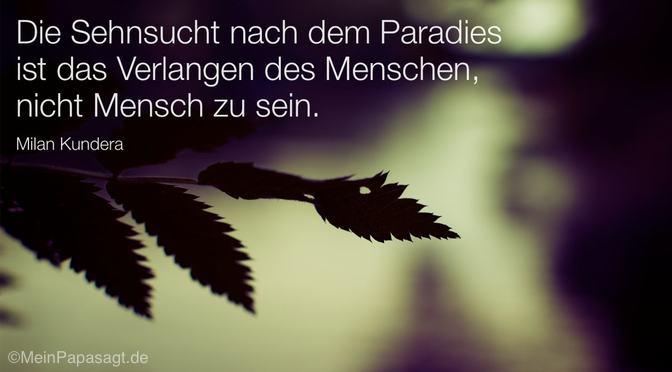 Die Sehnsucht nach dem Paradies…