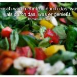 Salat mit dem Zitat: Der Mensch wird mehr froh durch das, was er tut, als durch das, was er genießt. Immanuel Kant