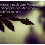 Blätter vor See mit dem Zitat: Die Sehnsucht nach dem Paradies ist das Verlangen des Menschen, nicht Mensch zu sein. Milan Kundera