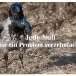 Nebelkrähe mit dem Spruch: Jede Null kann ein Problem verzehnfachen!