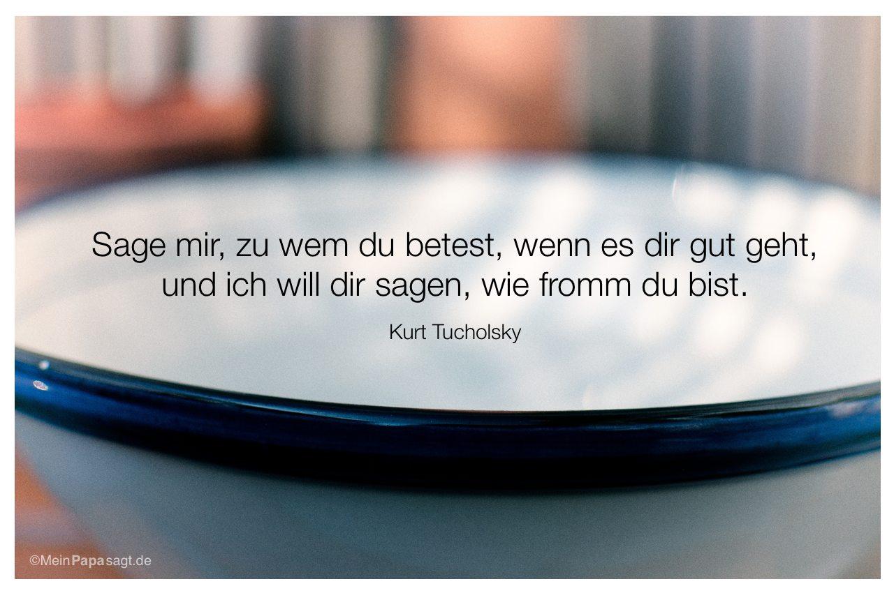 Dänische Wasserschüssel mit dem Zitat: Sage mir, zu wem du betest, wenn es dir gut geht, und ich will dir sagen, wie fromm du bist. Kurt Tucholsky
