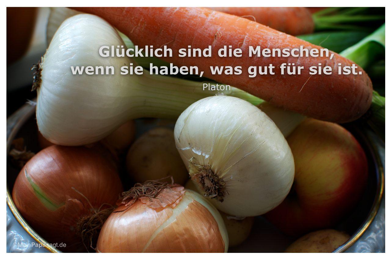 Gemüse mit dem Platon Zitat: Glücklich sind die Menschen, wenn sie haben, was gut für sie ist. Platon