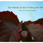 Herbst-Blätter mit dem Zitat: Der Herbst ist der Frühling des Winters. Henri de Toulouse-Lautrec