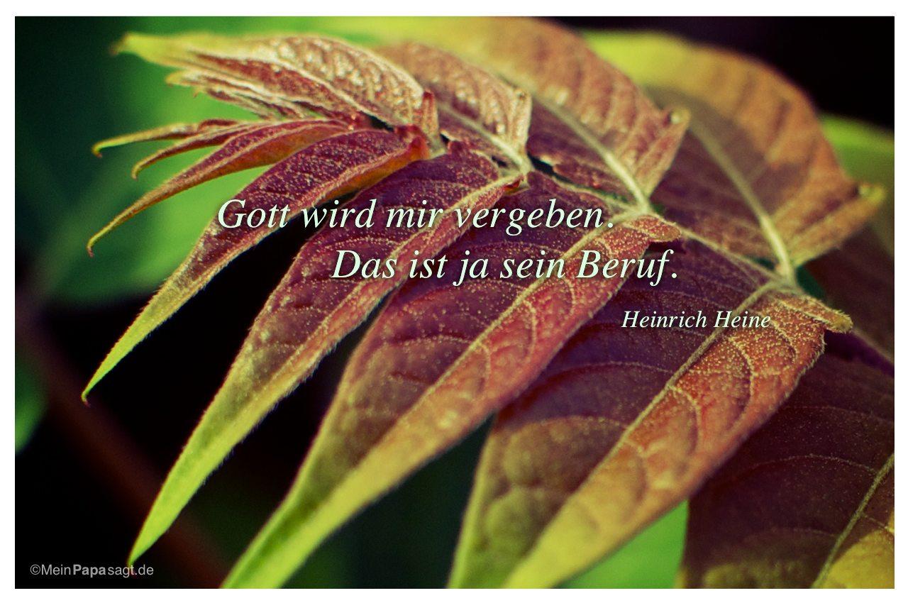 Blätter mit dem Zitat: Gott wird mir vergeben. Das ist ja sein Beruf. Heinrich Heine