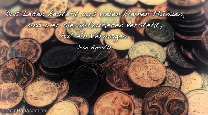 Das Leben besteht aus vielen kleinen Münzen…