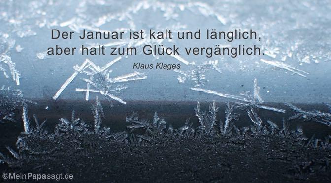 Der Januar ist kalt und länglich…