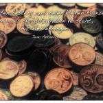 Euro-Cent-Münzen mit dem Jean Anouilh Zitat: Das Leben besteht aus vielen kleinen Münzen, und wer sie aufzuheben versteht, hat ein Vermögen. Jean Anouilh