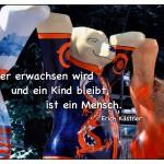 Berliner Buddy Bears mit dem Erich Kästner Zitat: Nur wer erwachsen wird und ein Kind bleibt, ist ein Mensch. Erich Kästner