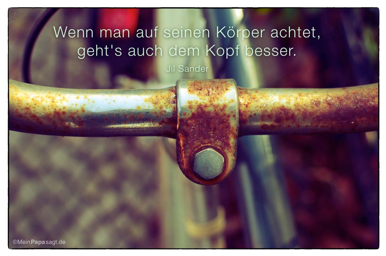 Alter rostiger Fahrradlenker mit Mein Papa sagt Jil Sander Zitate Bilder: Wenn man auf seinen Körper achtet, geht's auch dem Kopf besser. Jil Sander