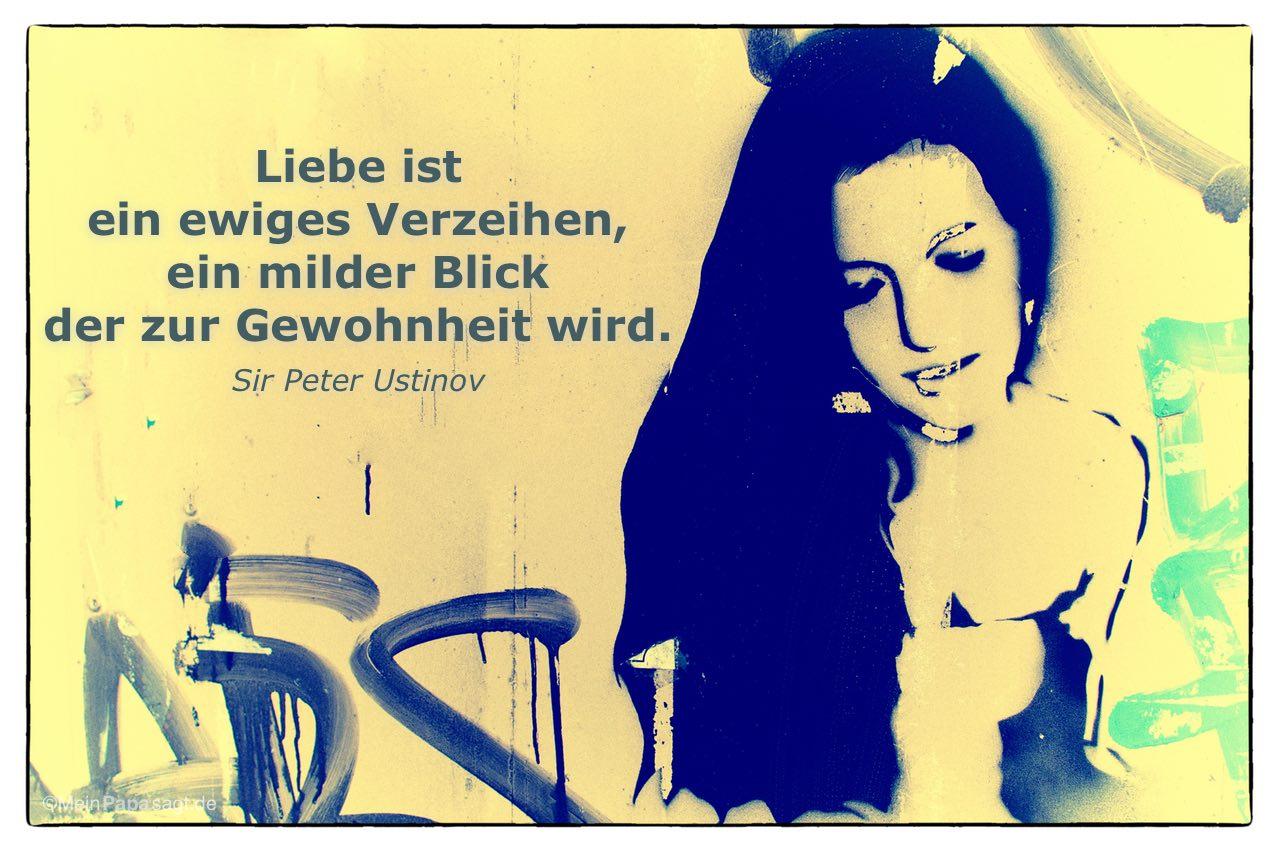 Grafitti mit dem Peter Ustinov Zitat: Liebe ist ein ewiges Verzeihen, ein milder Blick der zur Gewohnheit wird. Sir Peter Ustinov
