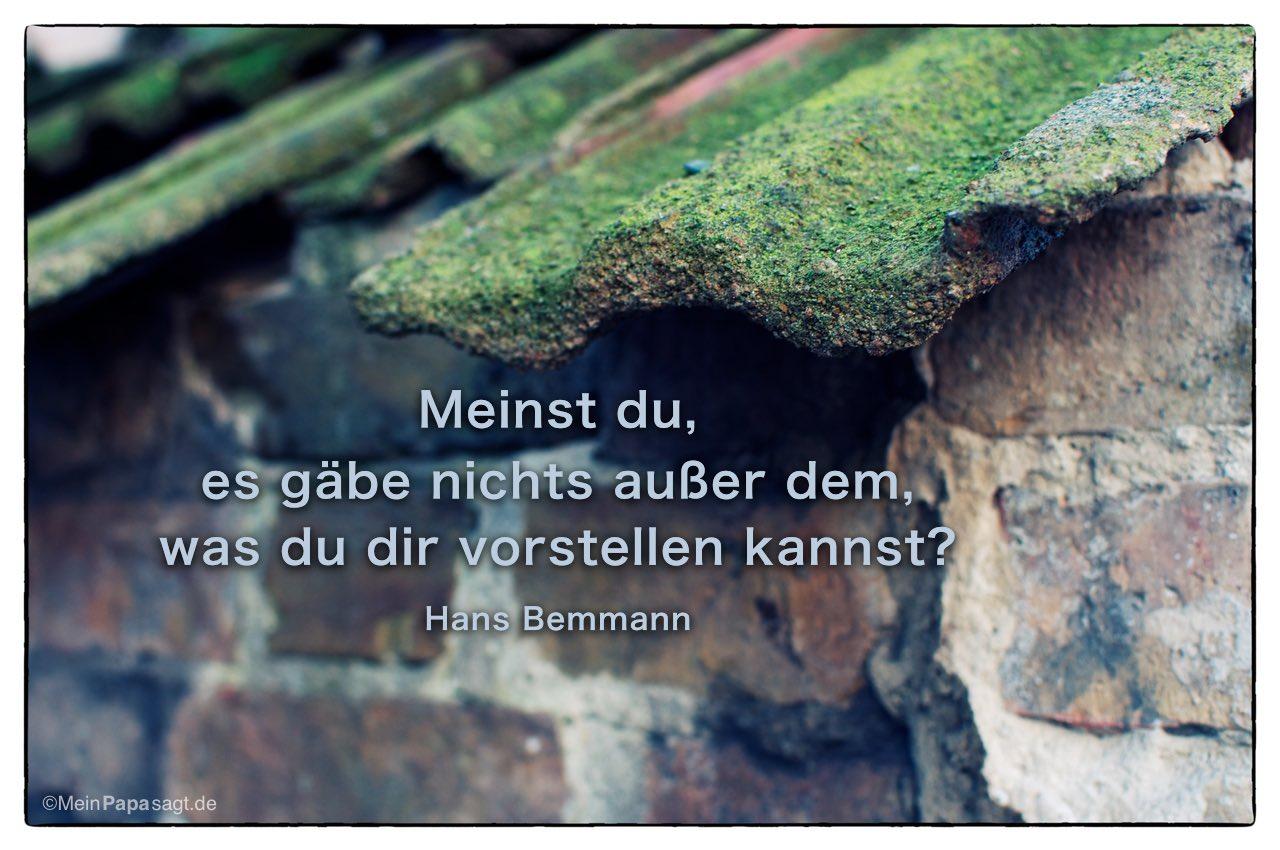 Alte Mauer mit dem Hans Bemmann Zitat: Meinst du, es gäbe nichts außer dem, was du dir vorstellen kannst? Hans Bemmann