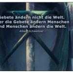 Skulptur mit dem Albert Schweitzer Zitat: Gebete ändern nicht die Welt. Aber die Gebete ändern Menschen und Menschen ändern die Welt. Albert Schweitzer