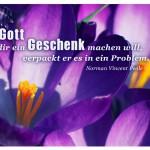 Krokusse mit dem Norman Vincent Peale Zitat: Wenn Gott dir ein Geschenk machen will, verpackt er es in ein Problem. Norman Vincent Peale