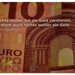 10 EURO Schein mit dem José Ortega y Gasset Zitat: Wer nichts weiter tut als Geld verdienen, der verdient auch nichts weiter als Geld. José Ortega y Gasset