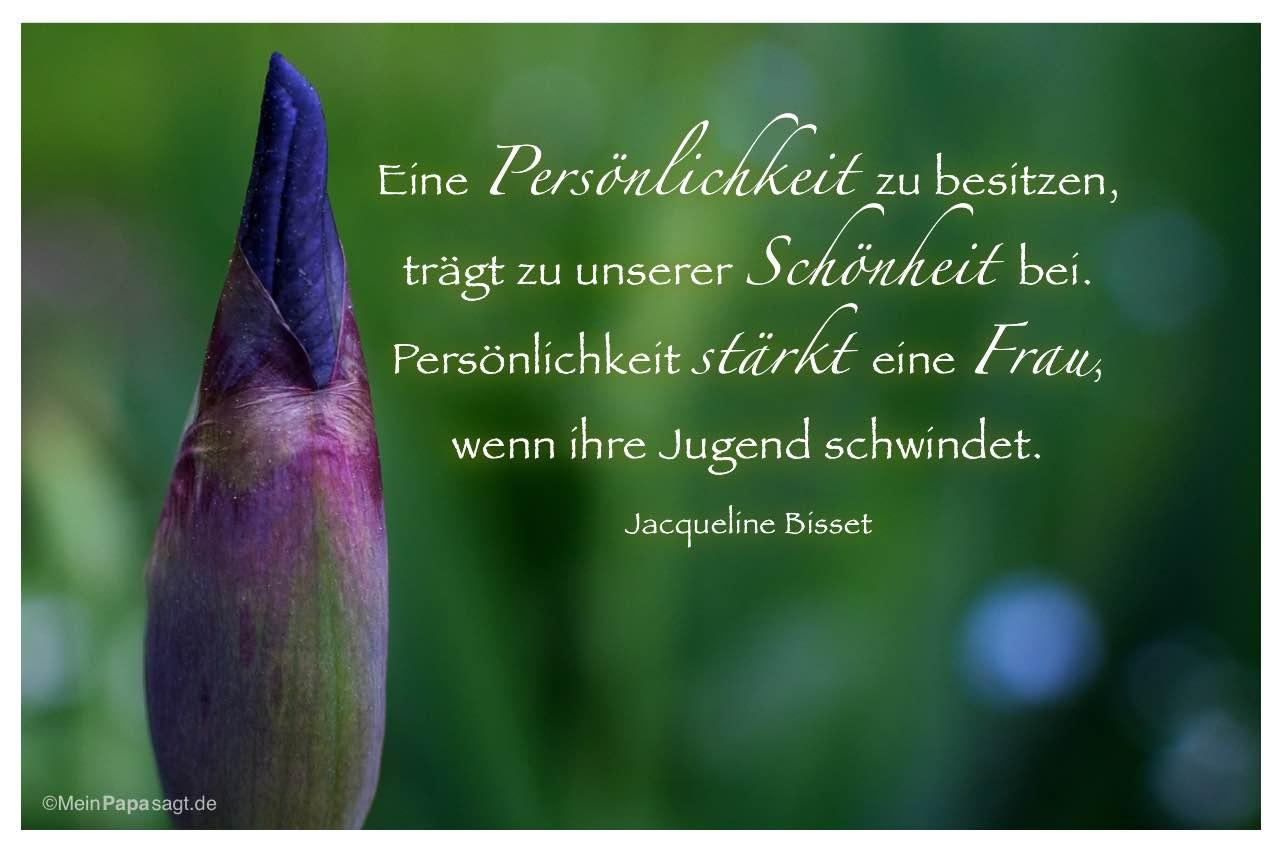 Knospe mit dem Jacqueline Bisset Zitat: Eine Persönlichkeit zu besitzen, trägt zu unserer Schönheit bei. Persönlichkeit stärkt eine Frau, wenn ihre Jugend schwindet. Jacqueline Bisset