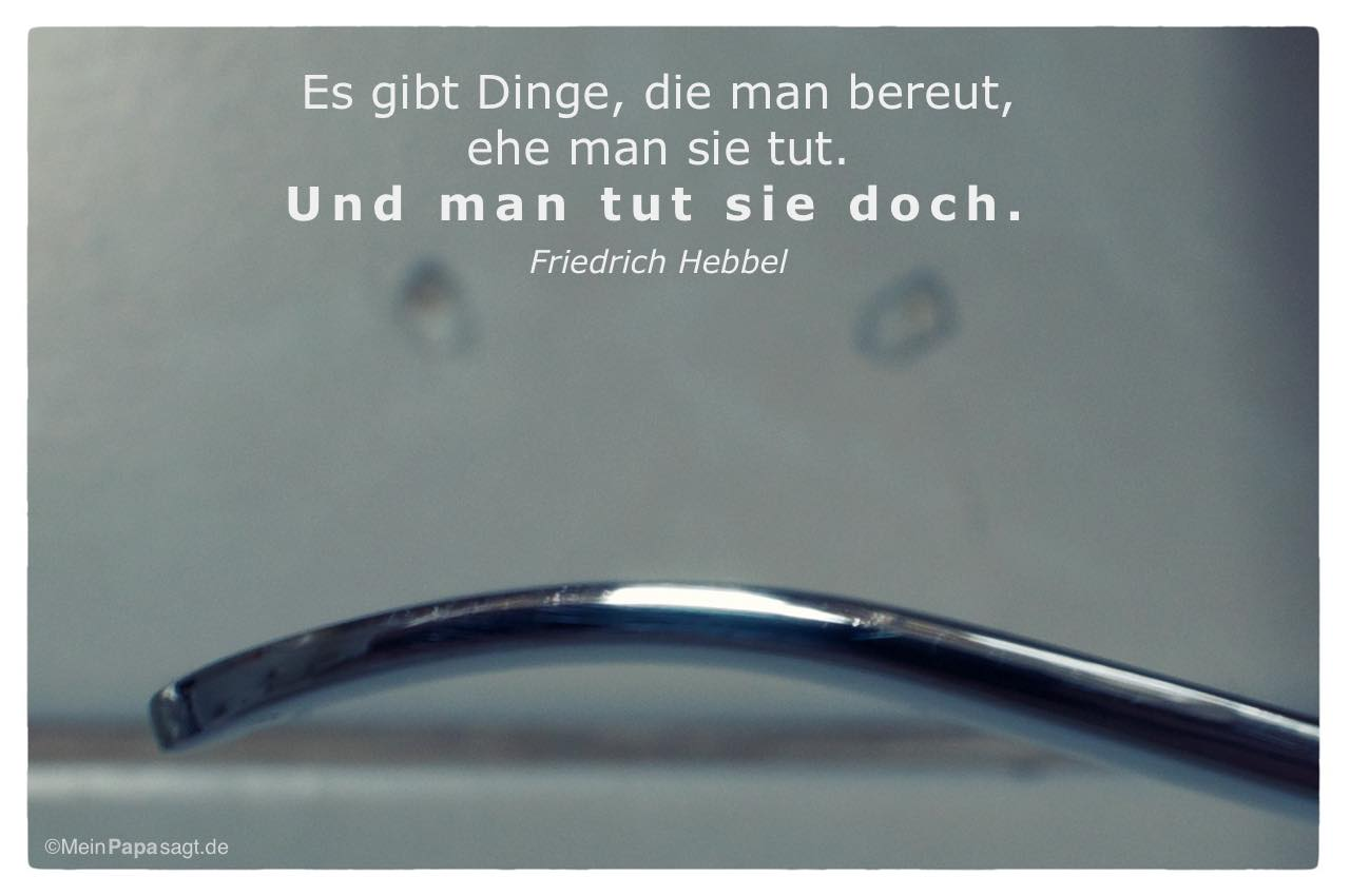Armaturhebel mit Bohrlöchern und dem Friedrich Hebbel Zitat: Es gibt Dinge, die man bereut, ehe man sie tut. Und man tut sie doch. Friedrich Hebbel
