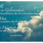 Himmel mit dem Gelassenheitsgebet: Gott, gib mir die Gelassenheit, Dinge hinzunehmen, die ich nicht ändern kann, den Mut, Dinge zu ändern, die ich ändern kann, und die Weisheit, das eine vom anderen zu unterscheiden. Reinhold Niebuhr