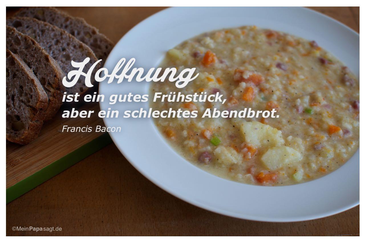 Brot und Suppe mit dem Francis Bacon Zitat: Hoffnung ist ein gutes Frühstück, aber ein schlechtes Abendbrot. Francis Bacon