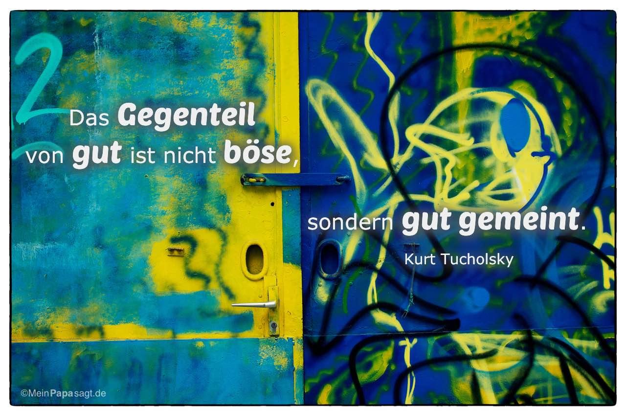 Graffiti-Tür mit dem Kurt Tucholsky Zitat: Das Gegenteil von gut ist nicht böse, sondern gut gemeint. Kurt Tucholsky