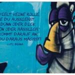 Graffiti mit dem Lutz Brana Zitat: Es spielt keine Rolle, wie Du aussiehst, ob dünn oder dick, schön oder hässlich. Es kommt darauf an, was Du daraus machst! Lutz Brana