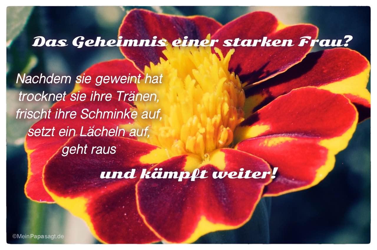 Blütenkelch mit dem Spruch: Das Geheimnis einer starken Frau? Nachdem sie geweint hat trocknet sie ihre Tränen, frischt ihre Schminke auf, setzt ein Lächeln auf, geht raus und kämpft weiter!