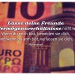 10 Euro Schein mit dem Mohammed Zitat: Lasse deine Freunde deine Vermögensverhältnisse nicht wissen! Wenn du reich bist, beneiden sie dich, und wenn du arm bist, verlassen sie dich. Mohammed