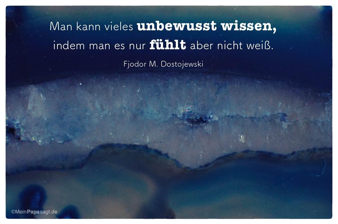 Kristall mit dem Fjodor M. Dostojewski Zitat: Man kann vieles unbewusst wissen, indem man es nur fühlt aber nicht weiß. Fjodor M. Dostojewski
