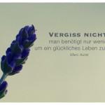 Blüte mit dem Marc Aurel Zitat: Vergiss nicht: man benötigt nur wenig, um ein glückliches Leben zu führen. Marc Aurel