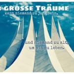 Tempodrom Berlin mit dem Spruch: Für grosse Träume kann niemand zu jung sein, und niemand zu alt, um sie zu leben.