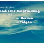 Himmel mit dem Johann Wolfgang von Goethe Zitat: Welch eine himmlische Empfindung ist es, seinem Herzen zu folgen. Johann Wolfgang von Goethe