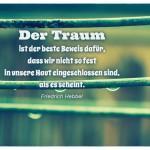 Wassertropfen mit dem Friedrich Hebbel Zitat: Der Traum ist der beste Beweis dafür, dass wir nicht so fest in unsere Haut eingeschlossen sind, als es scheint. Friedrich Hebbel