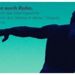 Silhouette einer Statue mit dem Friedrich Schiller Zitat: Strebe nach Ruhe, aber durch das Gleichgewicht, nicht durch den Stillstand deiner Tätigkeit. Friedrich Schiller