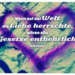 Herz-Graffiti mit dem Aristoteles Zitat: Wenn auf der Welt die Liebe herrschte, wären alle Gesetze entbehrlich. Aristoteles