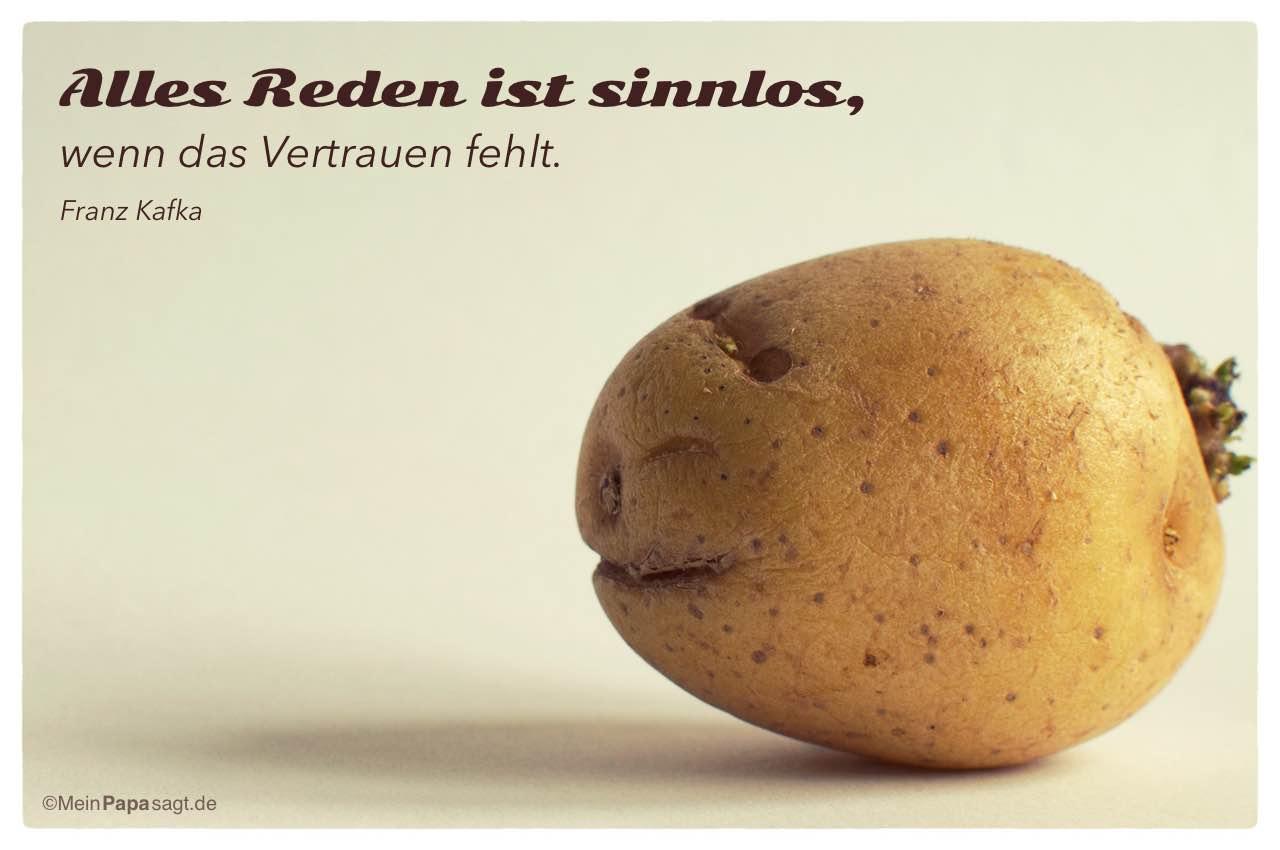 Kartoffelgesicht mit dem Zitat: Alles Reden ist sinnlos, wenn das Vertrauen fehlt. Franz Kafka