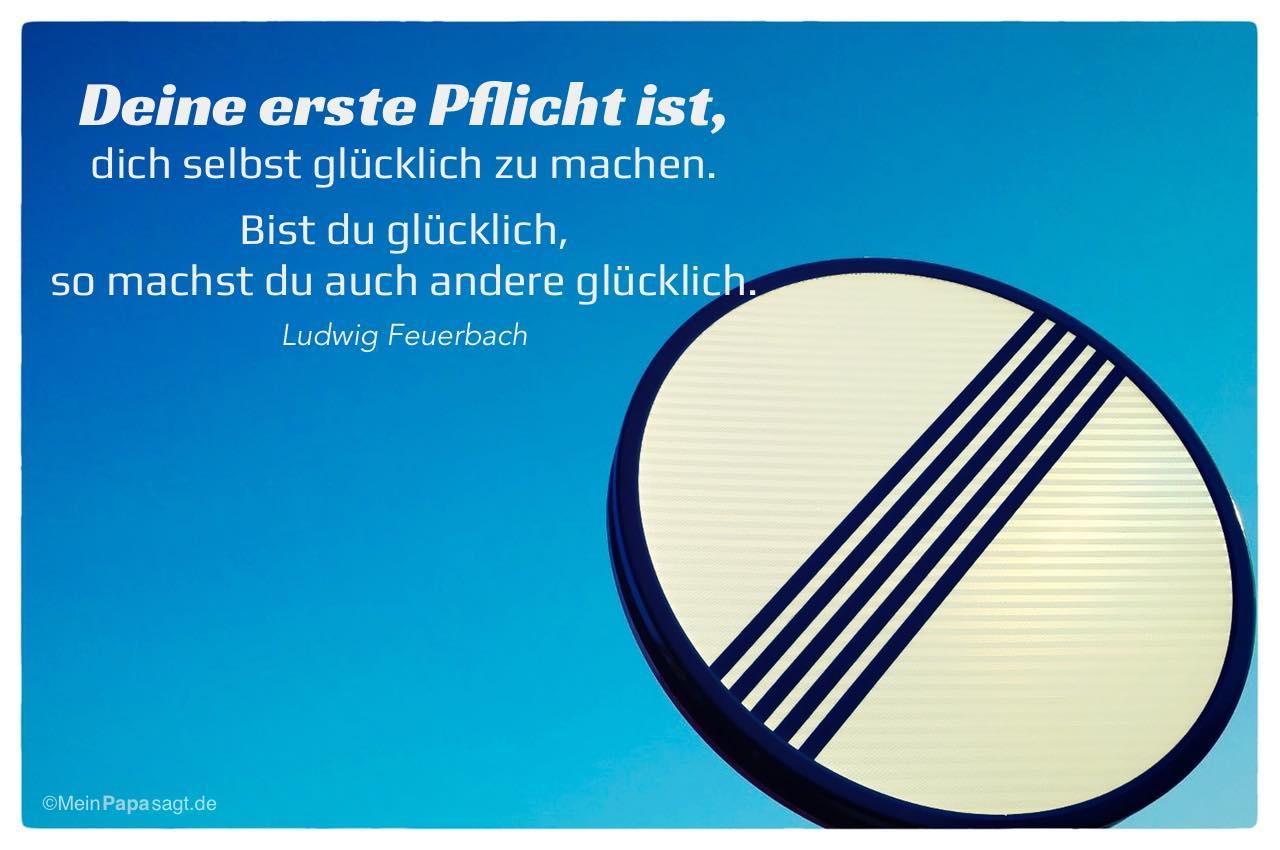 Aufhebung Streckenverbot mit dem Ludwig Feuerbach Zitat: Deine erste Pflicht ist, dich selbst glücklich zu machen. Bist du glücklich, so machst du auch andere glücklich. Ludwig Feuerbach