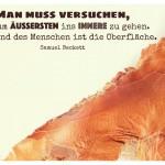 Baumrinde mit dem Samuel Beckett Zitat: Man muss versuchen, bis zum €Äußersten ins Innere zu gehen. Der Feind des Menschen ist die OberflŠche. Samuel Beckett