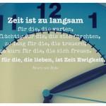 Uhr mit dem Henry van Dyke Zitat: Zeit ist zu langsam für die, die warten, zu flüchtig für die, die sich fürchten, zu lang für die, die trauern, zu kurz für die, die sich freuen. Aber für die, die lieben, ist Zeit Ewigkeit. Henry van Dyke