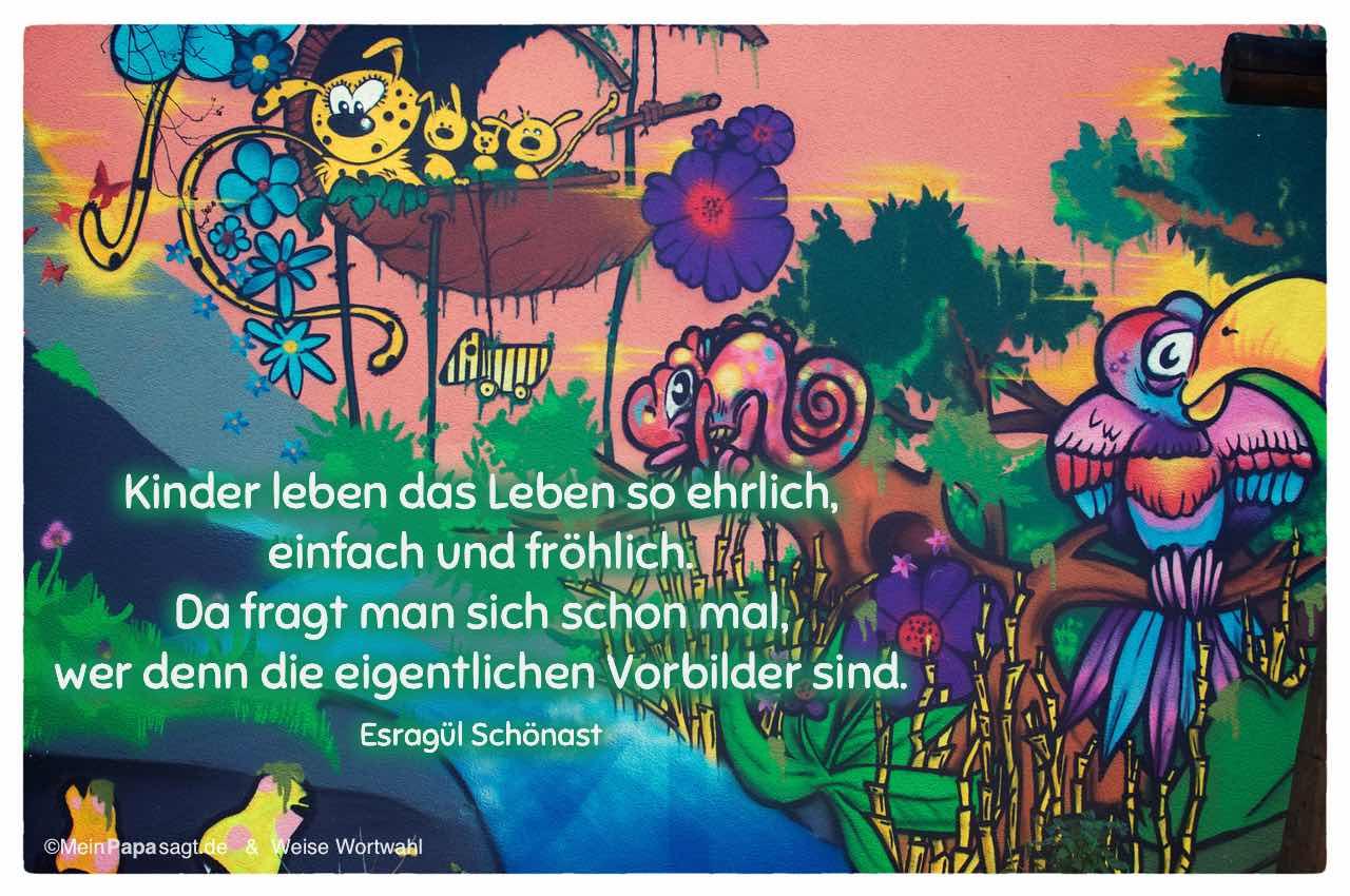 Graffiti mit Fantasie Urwald und dem Esragül Schönast Zitat: Kinder leben das Leben so ehrlich, einfach und fröhlich. Da fragt man sich schon mal, wer denn die eigentlichen Vorbilder sind. Esragül Schönast