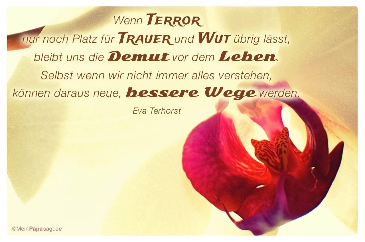 Blüte einer Orchidee mit dem Eva Terhorst Zitat: Wenn Terror nur noch Platz für Trauer und Wut übrig lässt, bleibt uns die Demut vor dem Leben. Selbst wenn wir nicht immer alles verstehen, können daraus neue, bessere Wege werden. Eva Terhorst