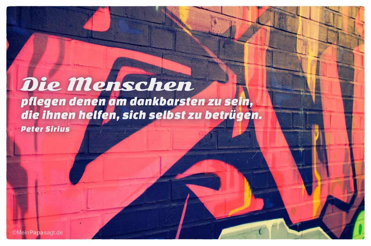 Graffiti mit dem Peter Sirius Zitat: Die Menschen pflegen denen am dankbarsten zu sein, die ihnen helfen, sich selbst zu betrügen. Peter Sirius