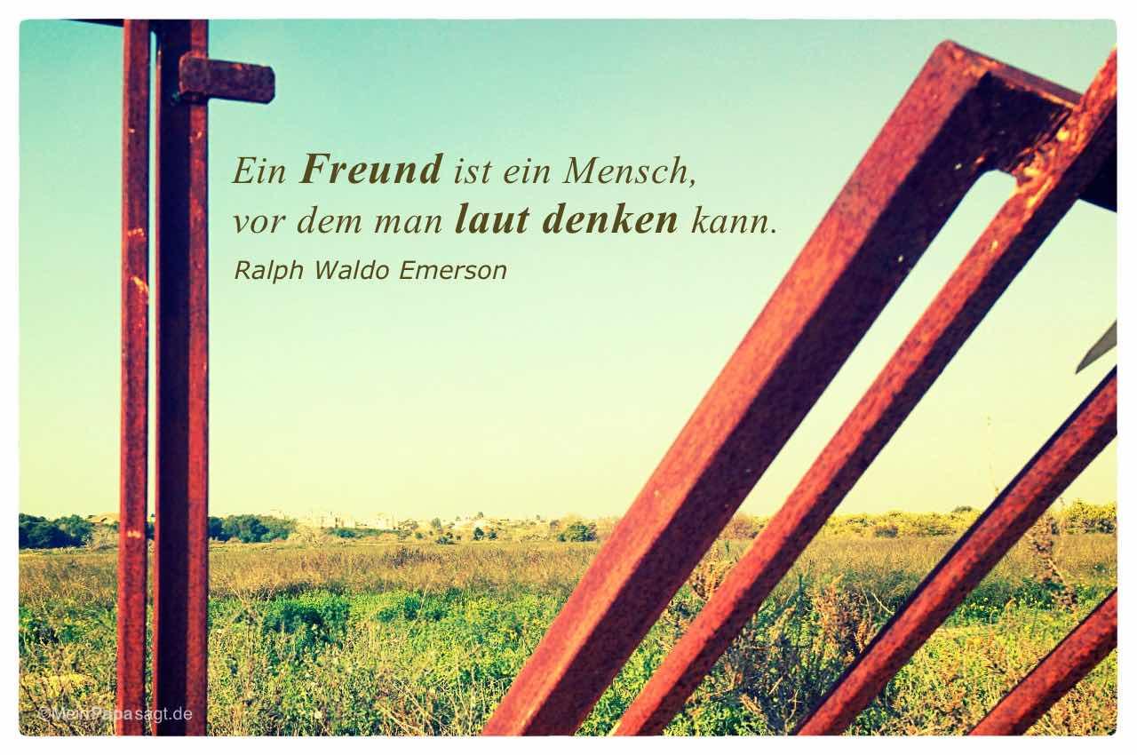 Gatter mit dem Ralph Waldo Emerson Zitat: Ein Freund ist ein Mensch, vor dem man laut denken kann. Ralph Waldo Emerson