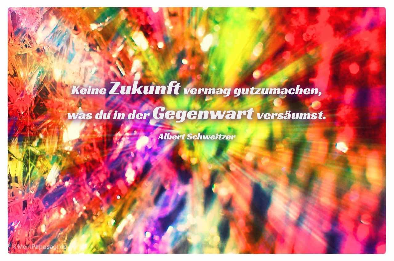 Digital gefärbtes gebrochenes Glas mit dem Albert Schweitzer Zitat: Keine Zukunft vermag gutzumachen, was du in der Gegenwart versäumst. Albert Schweitzer