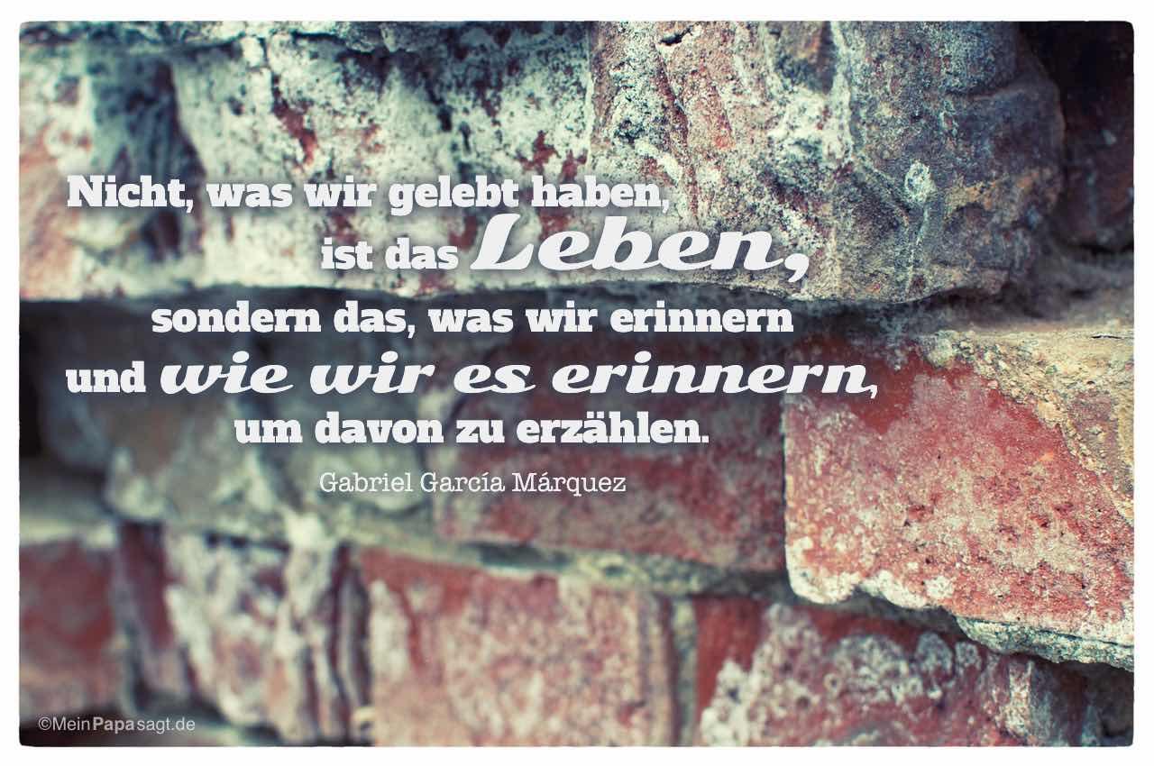 Altes Mauerwerk mit dem Gabriel García Márquez Zitat: Nicht, was wir gelebt haben, ist das Leben, sondern das, was wir erinnern und wie wir es erinnern, um davon zu erzählen. Gabriel García Márquez