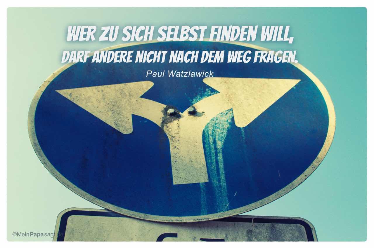 Strassenschild mit dem Paul Watzlawick Zitat: Wer zu sich selbst finden will, darf andere nicht nach dem Weg fragen. Paul Watzlawick