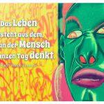 Graffiti mit dem Ralph Waldo Emerson Zitat: Das Leben besteht aus dem, woran der Mensch den ganzen Tag denkt. Ralph Waldo Emerson